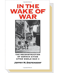 In the wake of war: the reconstruction of German cities after World War II