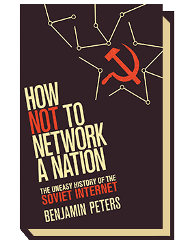 How Not to Network a Nation. The Uneasy History of the Soviet Internet