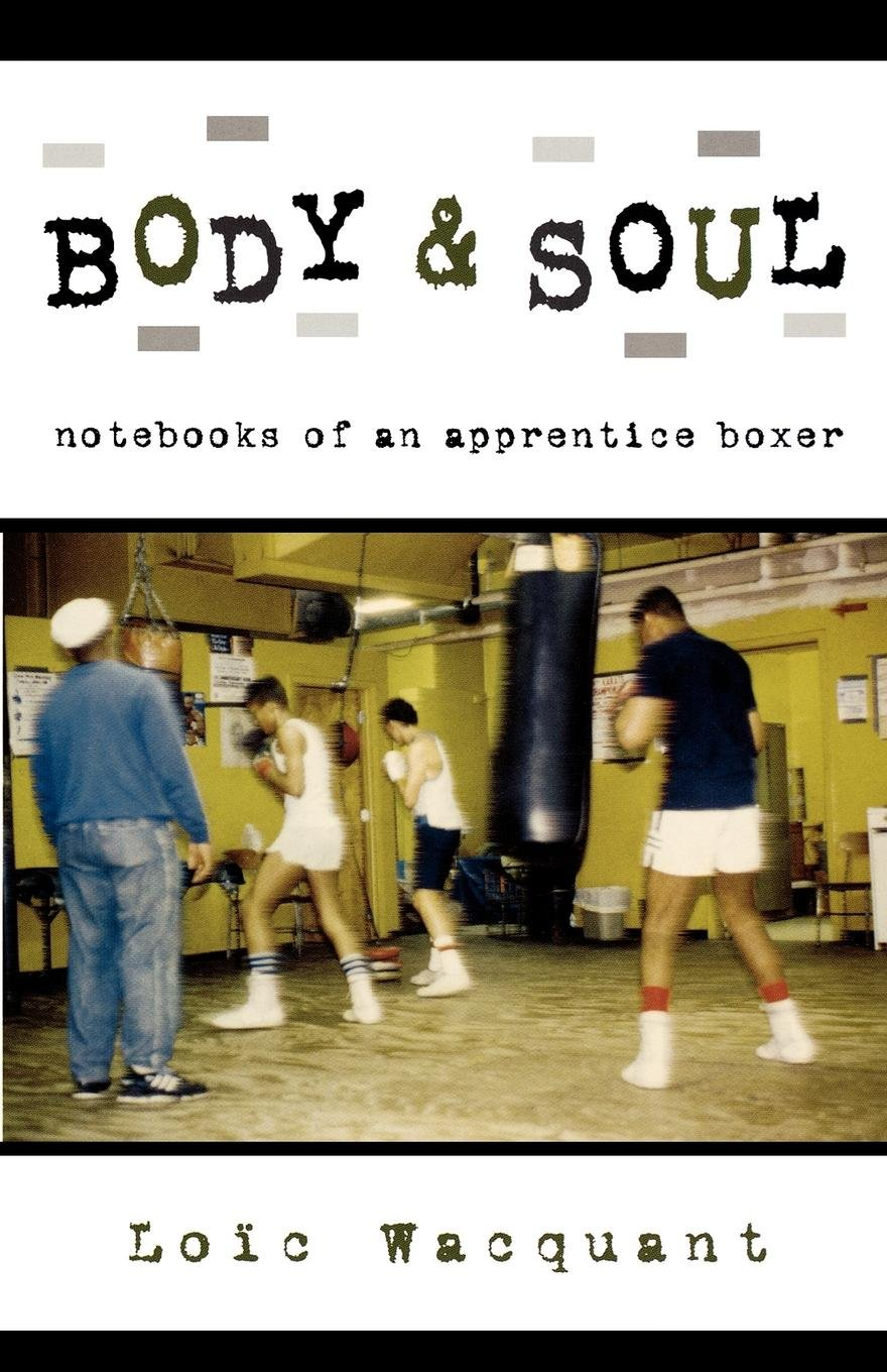 Body & Soul: Notebooks of an Apprentice Boxer