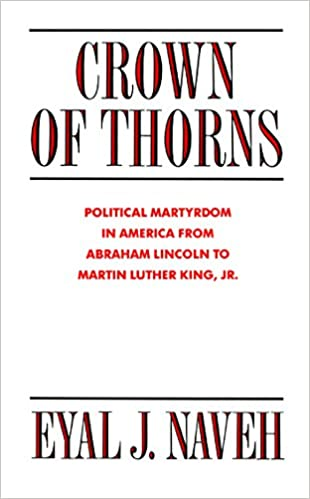 Crown of Thorns: Political Martyrdom in America from Abraham Lincoln to Martin Luther King, Jr.