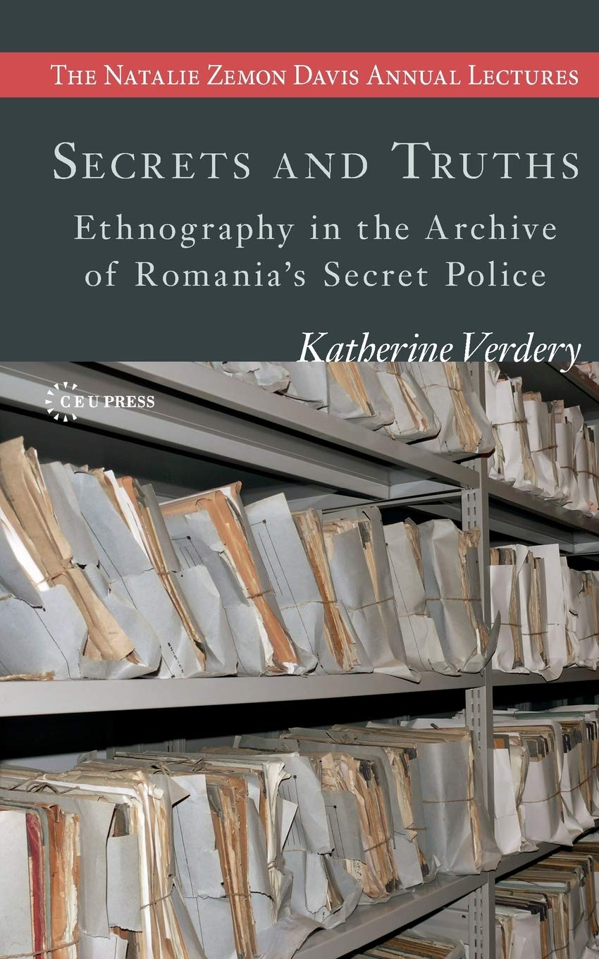 Secrets and Truths: Ethnography in the Archive of Romania's Secret Police