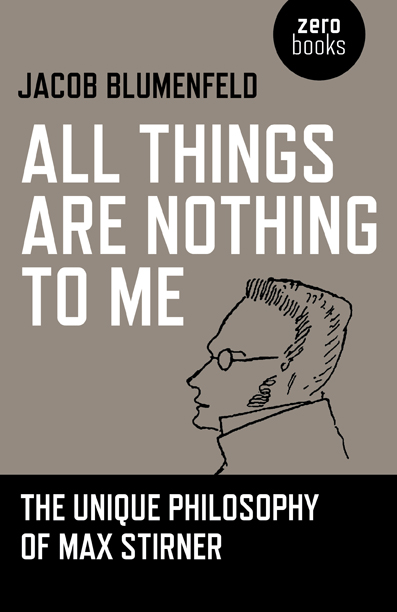 All Things are Nothing to Me. The Unique Philosophy of Max Stirner