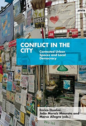 Conflict in the City. Contested Urban Spaces and Local Democracy
