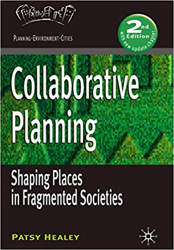 Collaborative Planning: Shaping Places in Fragmented Societies. 2nd ed