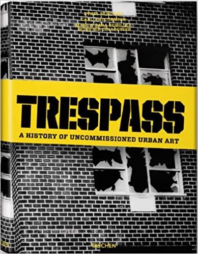Trespass: AHistory ofUncommissioned Urban Art