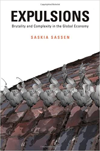 Expulsions: Brutality and Complexity inthe Global Economy