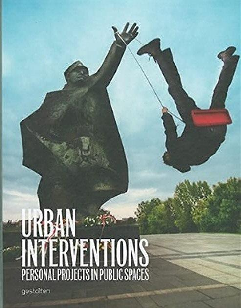 Urban Interventions. Personal Projects inPublic Spaces