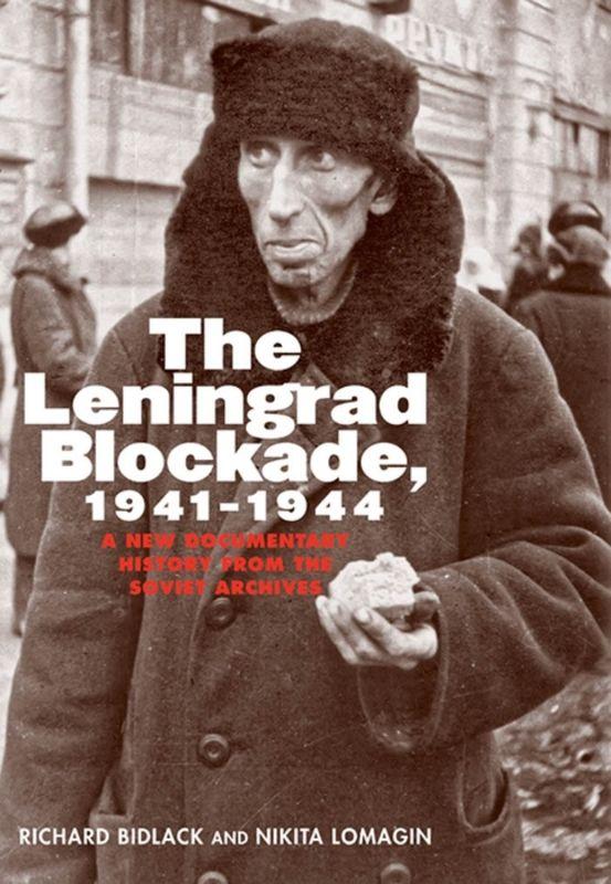 The Leningrad Blockade, 1941–1944: A New Documentary History from the Soviet Archives
