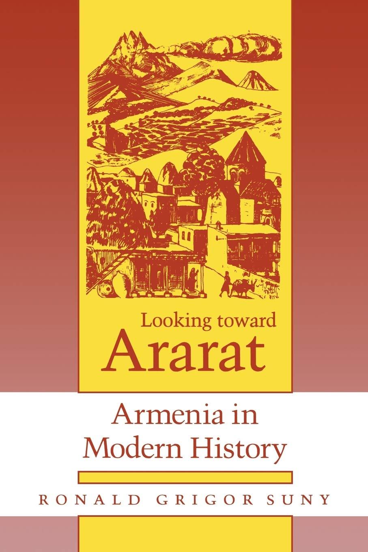 Looking toward Ararat: Armenia inmodern history