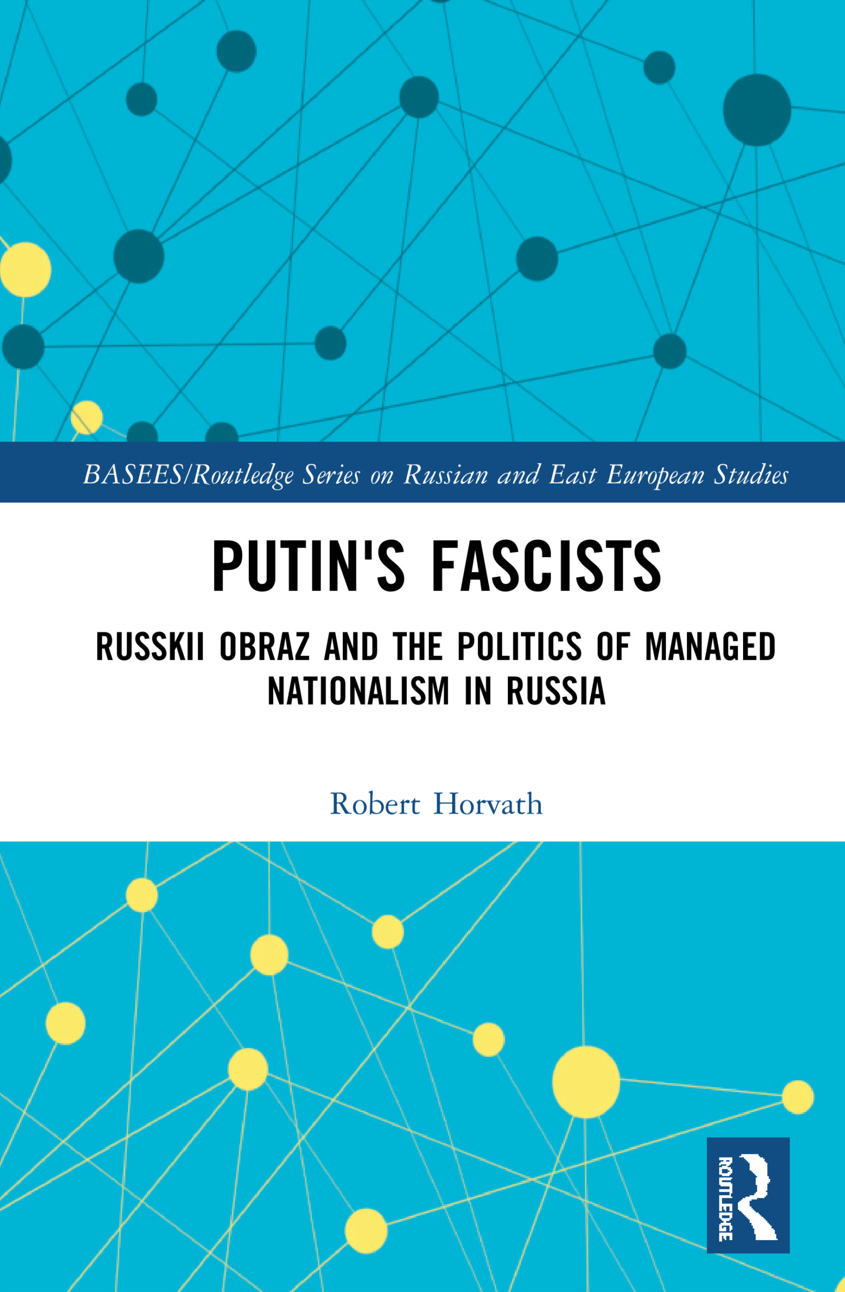 Putin's Fascists. Russkii Obraz and the Politics ofManaged Nationalism inRussia