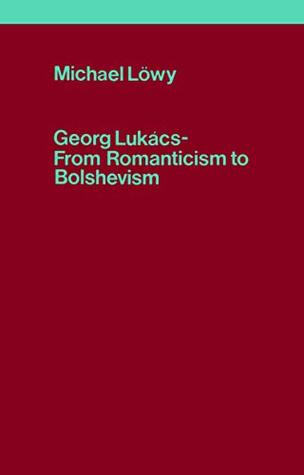 Georg Lukács — From Romanticism to Bolshevism