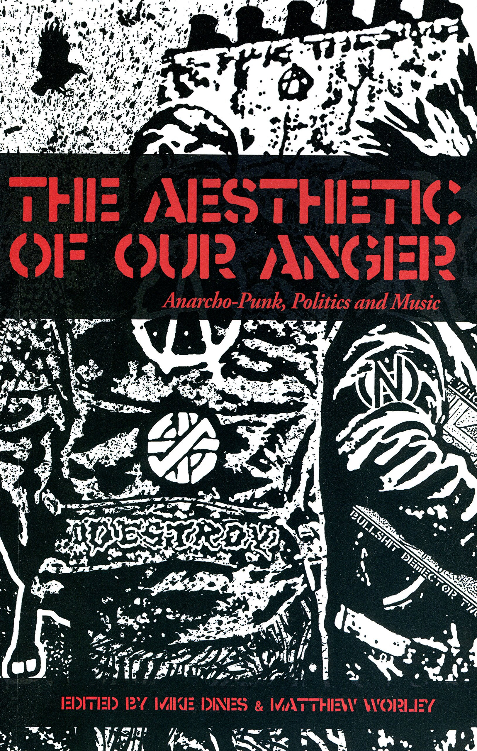 The Aesthetics of Our Anger: Anarcho-Punk, Politics and Music