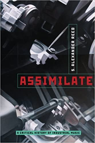 Assimilate: ACritical History ofIndustrial Music