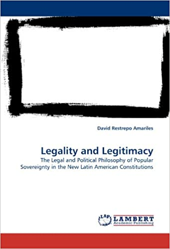 Legality and Legitimacy: The Political Philosophy of Popular Sovereignty in the New Latin American Constitutions