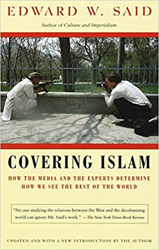 Covering Islam. How the Media and the Experts Determine How We See the Rest of the World