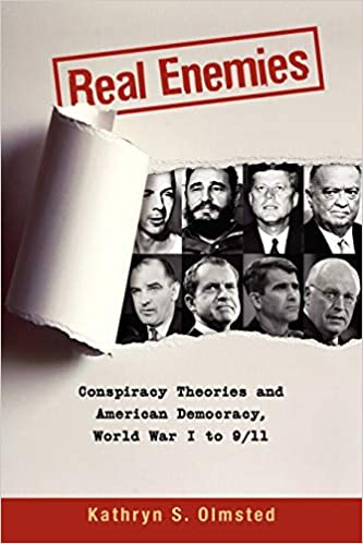 Real Enemies. Conspiracy Theories and American Democracy, World War I to 9/11
