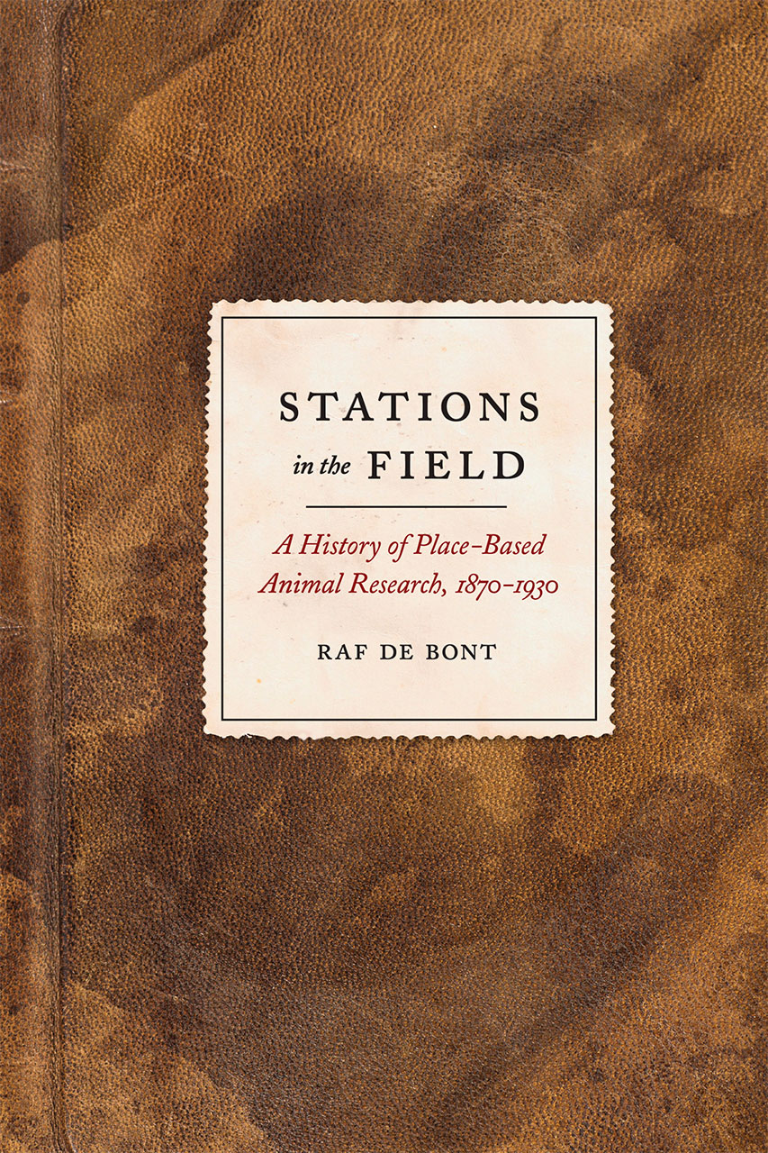 Stations in the Field: A History of Place-Based Animal Research, 1870–1930