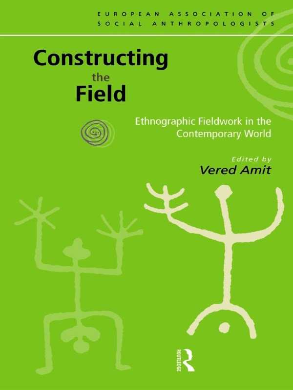Constructing the Field Ethnographic Fieldwork in the Contemporary World