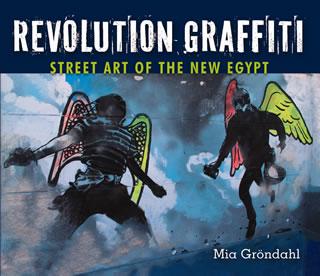 Revolution Graffiti. Street Art Of The New Egypt