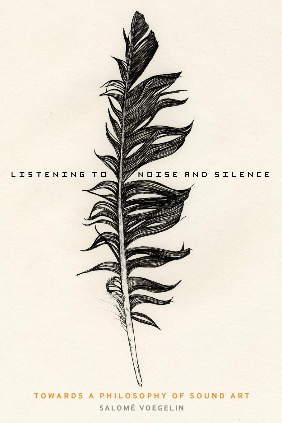 Listening toNoise and Silence: Towards aPhilosophy ofSound Art
