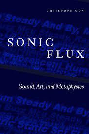 Sonic Flux. Sound, Art and Metaphysics