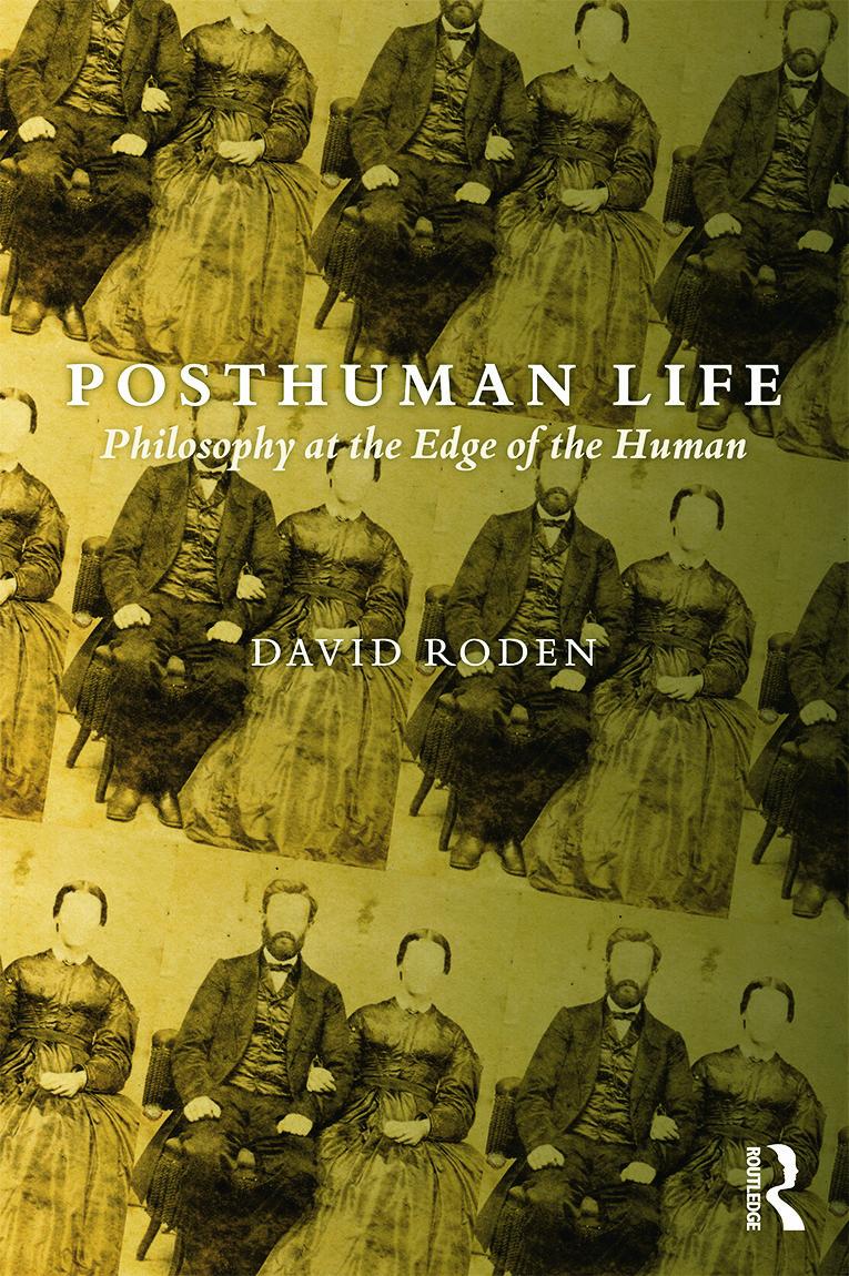 Posthuman Life: Philosophy atthe Edge ofthe Human